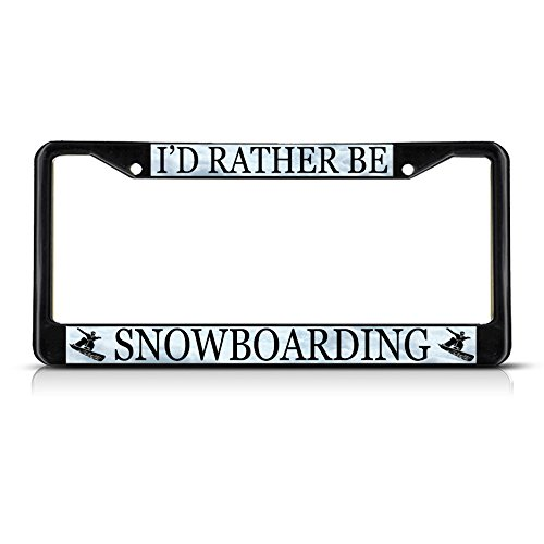 I'D RATHER BE SNOWBOARDING Black Metal Heavy Duty License Plate Frame Tag Border (License Plate Frame Snowboarding)
