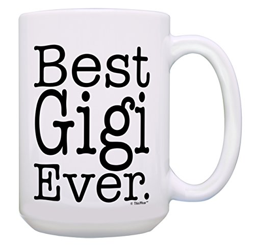 Grandma Gifts Best Gigi Ever Gifts for Grandma Gigi Grandma Gifts Gift 15-oz Coffee Mug Tea Cup 15oz White