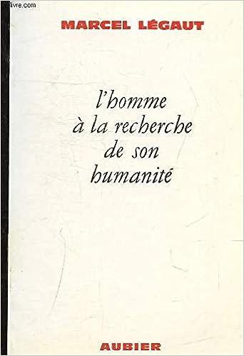 Amazon Fr L Homme A La Recherche De Son Humanite Marcel