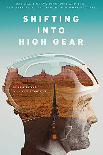 Pdf Outdoors Shifting into High Gear: One Man's Grave Diagnosis and the Epic Bike Ride That Taught Him What Matters
