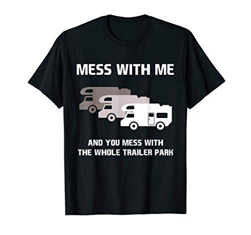 Mess with Me Mess with Whole Trailer Park T-Shirt