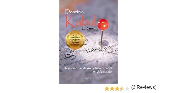 Destino Kabul: Desmemorias de un policía español en Afganistán eBook: Gaspar, J. J.: Amazon.es: Tienda Kindle
