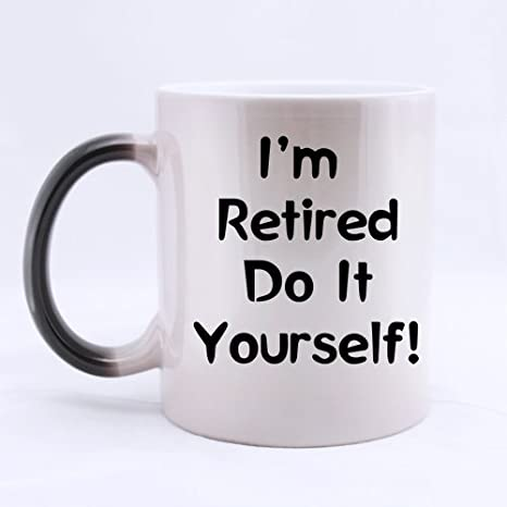 Amazon funny retirement quotes sayings mug im retired do it funny retirement quotes sayings mug im retired do it yourself color changing solutioingenieria Gallery