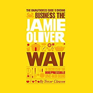 The Unauthorized Guide to Doing Business the Jamie Oliver Way Audiobook