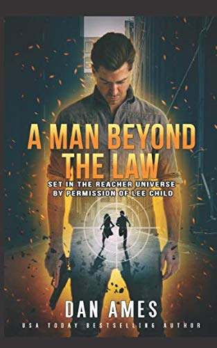 A Man Beyond The Law: Set in the Reacher universe by permission of Lee Child (The Jack Reacher Cases)