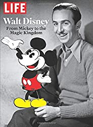 LIFE Walt Disney: From Mickey to the Magic Kingdom