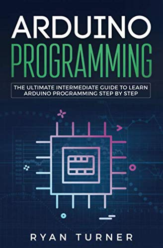 Arduino Programming: The Ultimate Intermediate Guide to Learn Arduino Programming Step by Step