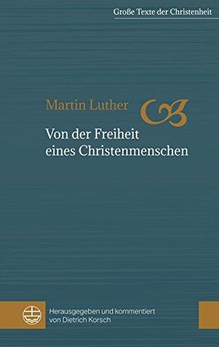 Von der Freiheit eines Christenmenschen (Große Texte der Christenheit (GTCh), Band 1)