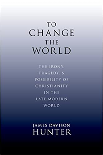 To change the world the irony tragedy and possibility of to change the world the irony tragedy and possibility of christianity in the late modern world kindle edition by james davison hunter fandeluxe Gallery