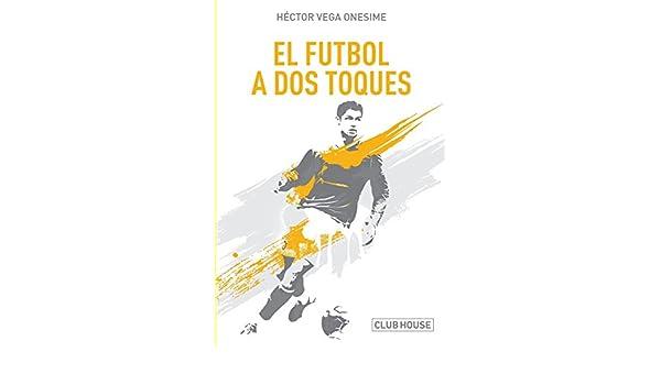 El fútbol a dos toques: Diálogos con el espejo: Amazon.es: Vega Onesime, Héctor, Samper Pizano, Daniel: Libros