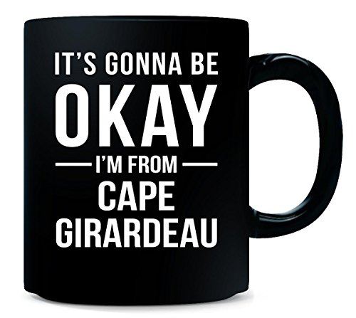 It's Gonna Be Okay I'm From Cape Girardeau City Cool Gift - -