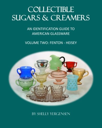 Collectible Sugars & Creamers: An Identification Guide to American Glassware, Volume Two: Fenton - Heisey (Volume 2) (Fenton Glass Creamer)