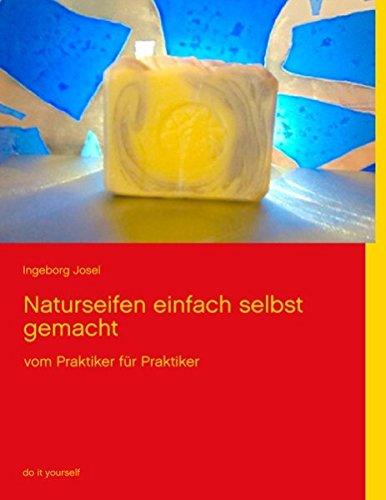 Naturseifen einfach selbst gemacht: vom Praktiker für Praktiker