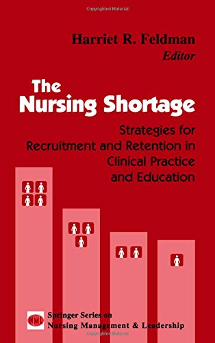 The Nursing Shortage: Strategies for Recruitment and Retention in Clinical Practice and Education