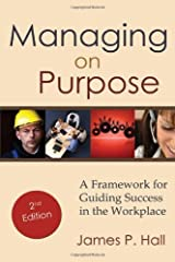 Managing on Purpose: A Framework for Guiding Success in the Workplace by James P. Hall (2013-05-15) Paperback