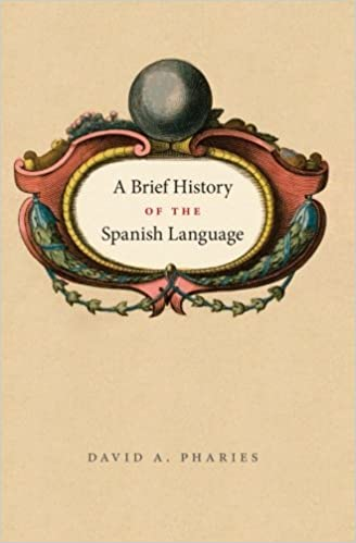 A Brief History of the Spanish Language by David A. Pharies (2007-05-01)