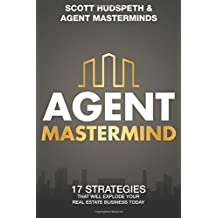 Agent Mastermind: 17 Strategies That Will Explode Your Real Estate Business Today
