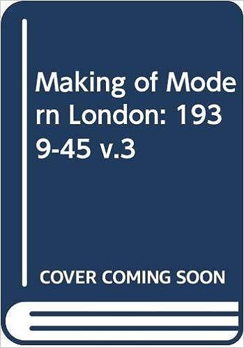 Making of Modern London: 1939-45 v.3