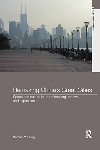 Remaking China's Great Cities: Space and Culture in Urban Housing, Renewal, and Expansion (Asia's Transformations) (Chinas Remaking)