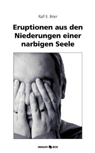 Eruptionen Aus Den Niederungen Einer Narbigen Seele (German Edition)