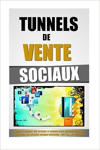 0a0f01ef1ae Amazon.fr - Tunnels De Vente Sociaux  Gagner De L Argent Sur Internet Et  Devenir Riche Aujourd hui Après L Explosion Des Réseaux Sociaux (Facebook