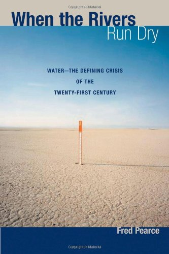 When the Rivers Run Dry: Water-The Defining Crisis of the Twenty-first Century