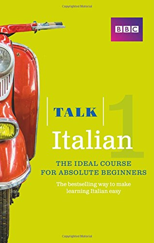 Talk Italian: The Ideal Course for Absolute Beginners (Italian Edition)