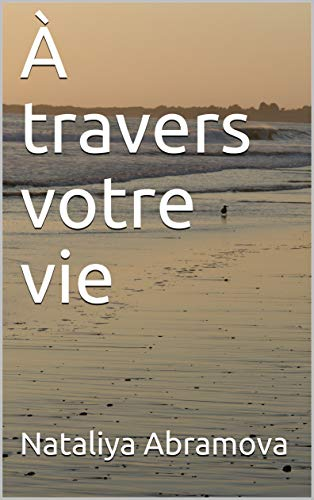 À travers votre vie (French Edition)