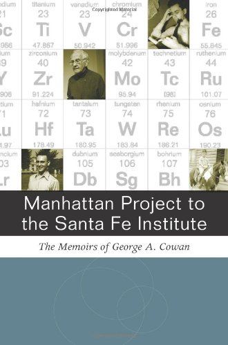 Download Manhattan Project to the Santa Fe Institute: The Memoirs of George A. Cowan ePub fb2 ebook