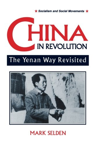 China in Revolution: Yenan Way Revisited (Socialism and Social Movements)