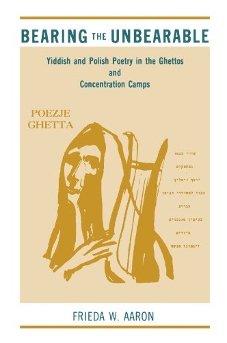 Bearing the Unbearable: Yiddish and Polish Poetry in the Ghettos and Concentration Camps (Suny Series in Modern Jewish Literature and Culture)
