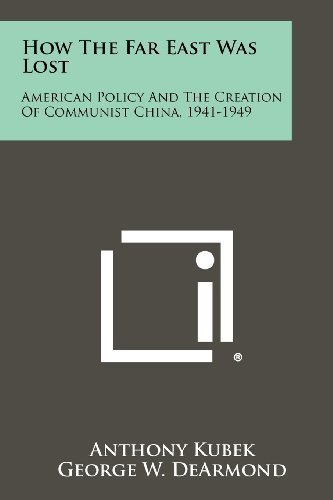 Far Garden East - How The Far East Was Lost: American Policy And The Creation Of Communist China, 1941-1949 by Kubek, Anthony (2012) Paperback