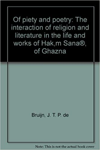 Of piety and poetry: The interaction of religion and literature in the life  and works of Hak¸m Sana®¸ of Ghazna: Amazon.co.uk: Bruijn, J. T. P. de:  9789004069466: Books