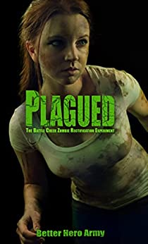 Plagued: The Battle Creek Zombie Rectification Experiment (Plagued States of America Book 4) by [Better Hero Army]
