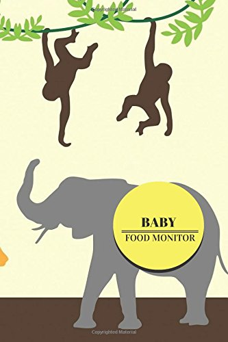 """Baby Food Monitor: Jungle Cover  Track Your Child's Eating Habits, Food  & Meal Choices  Great For Weaning Babies & Toddlers  Monitor Meals At Home ... x 9"""" Paperback (Baby Essentials) (Volume 8) ebook"""
