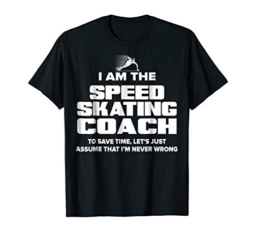Speed Skating Coach T-Shirt - Assume I'm Never Wrong