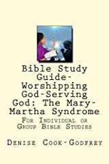 Worshipping God-Serving God: The Mary-Martha Syndrome (BIBLE STUDY GUIDE) Paperback