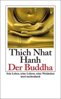 Der Buddha: Sein Leben, seine Lehren, seine Weisheiten (insel taschenbuch)