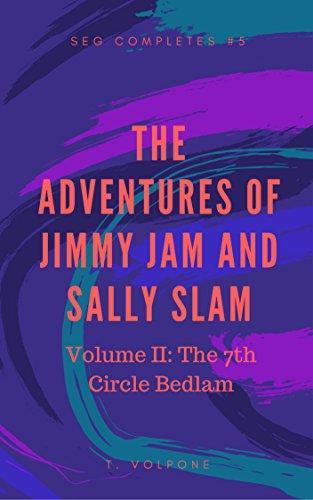 "Jimmy Jam and Sally Slam: Vol. II ""The 7th Circle Bedlam"" (SEG Completes)"