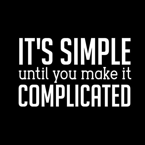 Vinyl Wall Art Decal - It's Simple Until You Make It Complicated - 14