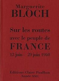 Sur les routes avec le peuple de France 12 juin-29 juin 1940 par Marguerite Bloch