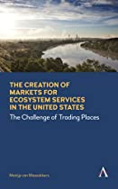 THE CREATION OF MARKETS FOR ECOSYSTEM SERVICES IN THE UNITED STATES: THE CHALLENGE OF TRADING PLACES (ANTHEM ECOSYSTEM SERVICES AND RESTORATION SERIES)