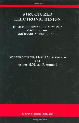 Structured Electronic Design: High-Performance Harmonic Oscillators and Bandgap References (The Springer International Series in Engineering and Computer Science) by Staveren, Arie van, Verhoeven, Chris J.M., van Roermund, Art (2000) Hardcover
