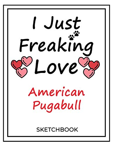 I Just Freaking Love American Pugabull: SketchBook Solution For Every Dog Lover | Premium 120 Blank Pages (8.5''x11'') | Gift For American Pugabull Lovers 1