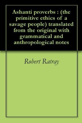 Ashanti proverbs : (the primitive ethics of a savage people) translated from the original with grammatical and anthropological notes