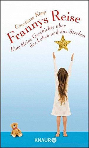 Frannys Reise: Eine kleine Geschichte über das Leben und das Sterben