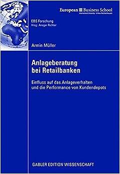 Anlageberatung bei Retailbanken: Einfluss auf das Anlageverhalten und die Performance von Kundendepots (ebs-Forschung, Schriftenreihe der EUROPEAN BUSINESS SCHOOL Schloß Reichartshausen)