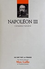 Napoléon III, Volume 17 : L'empereur mal aimé par Yves Bruley