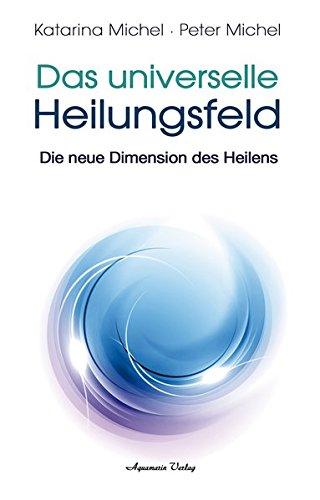 Das Universelle Heilungsfeld: Die neue Dimension des Heilens