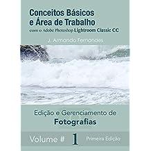 Conceitos Básicos e Área de Trabalho: com o aplicativo Adobe Photoshop Lightroom Classic CC (Edição e Gerenciamento de Fotografias Livro 1) (Portuguese Edition)